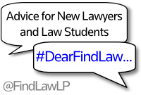#DearFindLaw - Advice for New Lawyers and Law Students from @FindLawLP