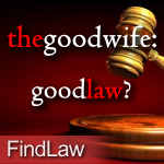 The Good Wife: Good Law?
