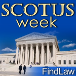 SCOTUS Week at FindLaw