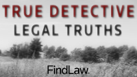 FindLaw | True Detective: Legal Truths